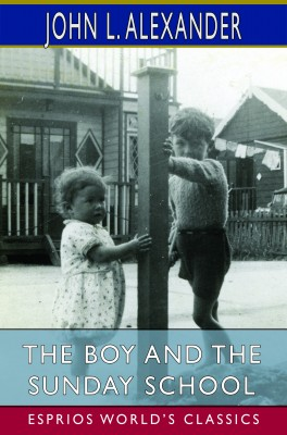 The Boy and the Sunday School (Esprios Classics)