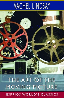 The Art of the Moving Picture (Esprios Classics)