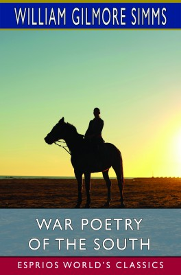 War Poetry of the South (Esprios Classics)