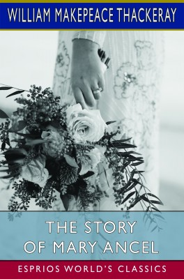 The Story of Mary Ancel (Esprios Classics)