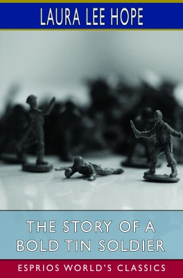 The Story of a Bold Tin Soldier (Esprios Classics)