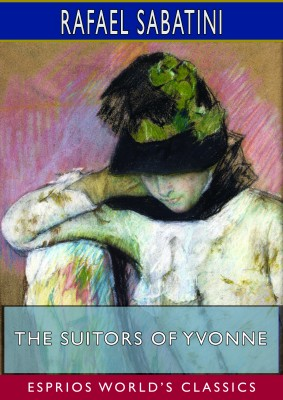 The Suitors of Yvonne (Esprios Classics)