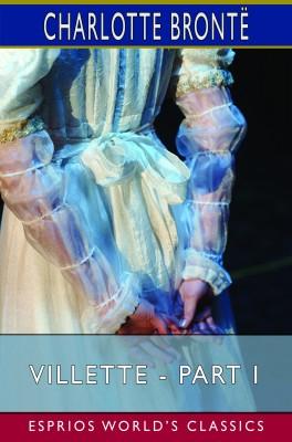 Villette - Part I (Esprios Classics)