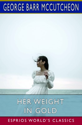 Her Weight in Gold (Esprios Classics)