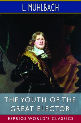 The Youth of the Great Elector (Esprios Classics)
