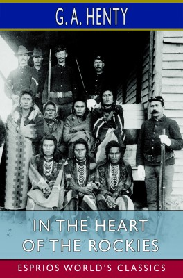 In the Heart of the Rockies (Esprios Classics)