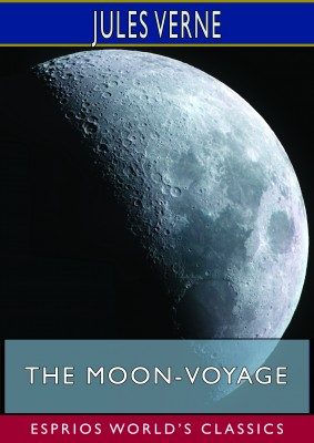 The Moon-Voyage (Esprios Classics)