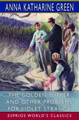 The Golden Slipper and Other Problems for Violet Strange (Esprios Classics)