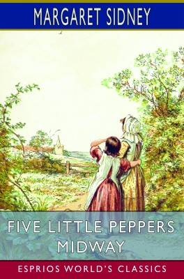 Five Little Peppers Midway (Esprios Classics)