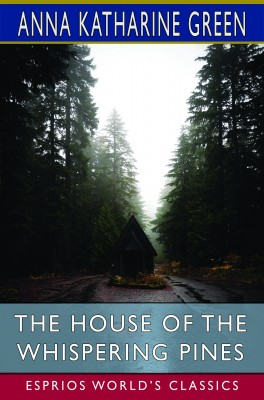 The House of the Whispering Pines (Esprios Classics)