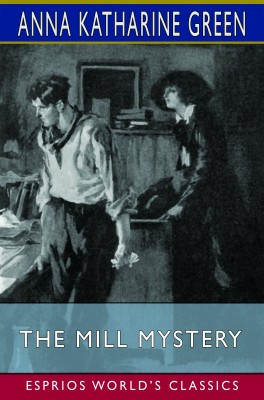 The Mill Mystery (Esprios Classics)