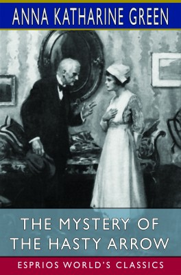 The Mystery of the Hasty Arrow (Esprios Classics)