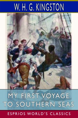 My First Voyage to Southern Seas (Esprios Classics)