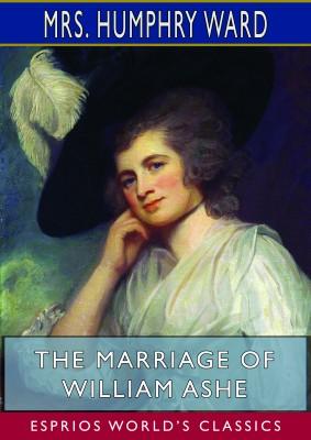 The Marriage of William Ashe (Esprios Classics)