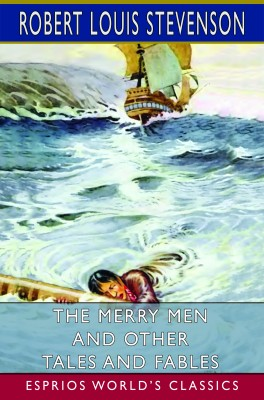 The Merry Men and Other Tales and Fables (Esprios Classics)