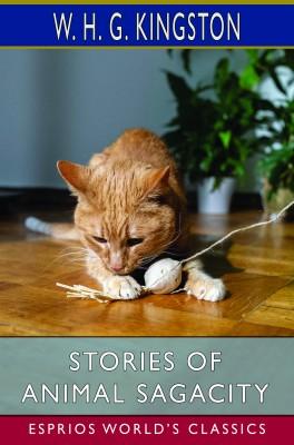 Stories of Animal Sagacity (Esprios Classics)
