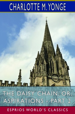 The Daisy Chain; or, Aspirations - Part 2 (Esprios Classics)
