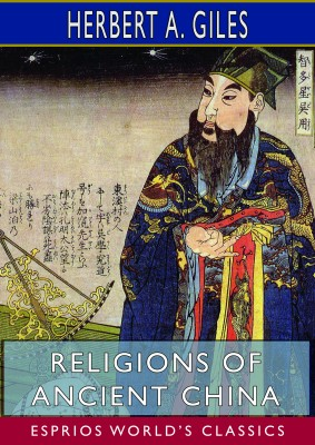 Religions of Ancient China (Esprios Classics)