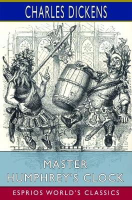 Master Humphrey's Clock (Esprios Classics)