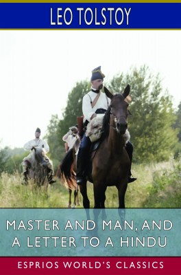 Master and Man, and A Letter to a Hindu (Esprios Classics)