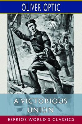 A Victorious Union (Esprios Classics)