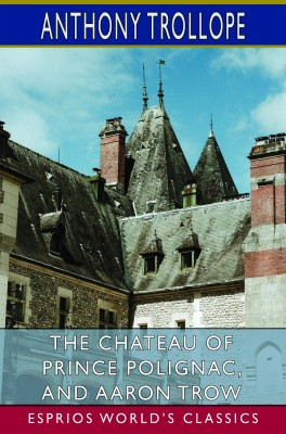 The Chateau of Prince Polignac, and Aaron Trow (Esprios Classics)