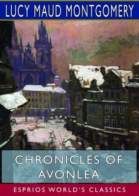 Chronicles of Avonlea (Esprios Classics)
