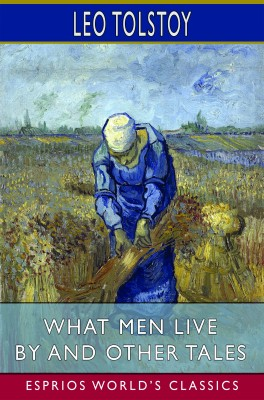 What Men Live By and Other Tales (Esprios Classics)