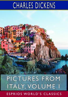 Pictures from Italy, Volume I (Esprios Classics)