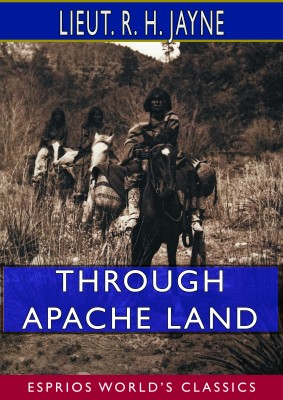 Through Apache Land (Esprios Classics)