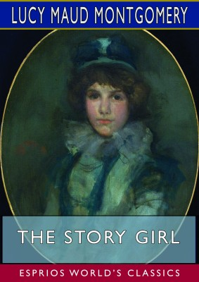 The Story Girl (Esprios Classics)