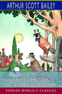 Tuck-me-in Tales: The Tale of Bobby Bobolink (Esprios Classics)