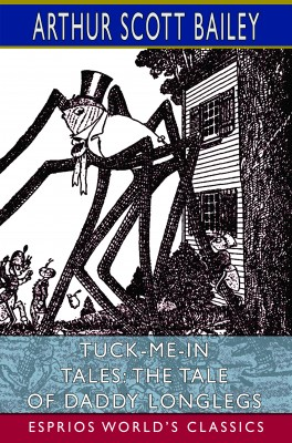 Tuck-me-in Tales: The Tale of Daddy Longlegs (Esprios Classics)