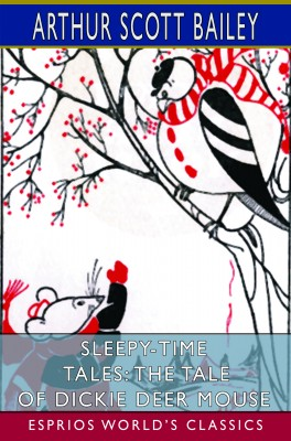 Sleepy-Time Tales: The Tale of Dickie Deer Mouse (Esprios Classics)