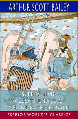 Sleepy-Time Tales: The Tale of Grandfather Mole (Esprios Classics)