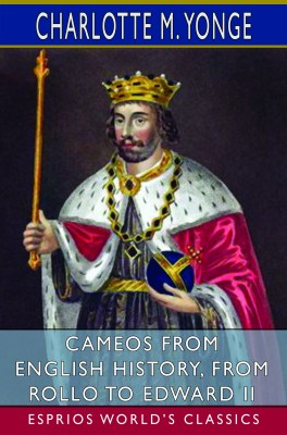Cameos from English History, from Rollo to Edward II (Esprios Classics)