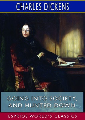 Going into Society, and Hunted Down (Esprios Classics)