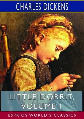 Little Dorrit, Volume I (Esprios Classics)