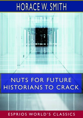 Nuts for Future Historians to Crack (Esprios Classics)