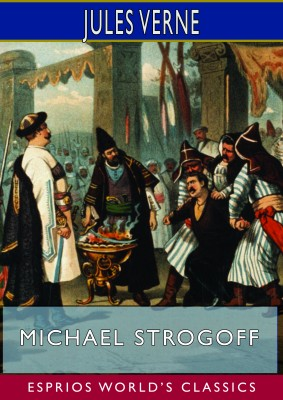 Michael Strogoff; or, The Courier of the Czar (Esprios Classics)