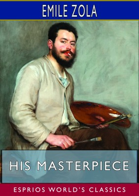 His Masterpiece (Esprios Classics)