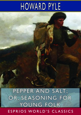 Pepper and Salt; or, Seasoning for Young Folk (Esprios Classics)