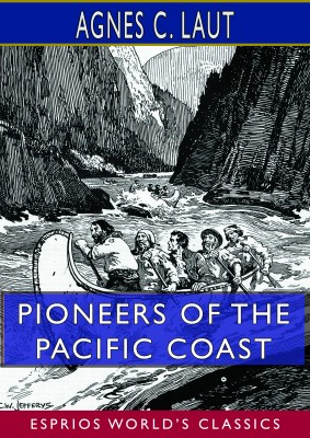 Pioneers of the Pacific Coast (Esprios Classics)