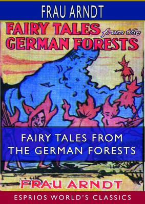 Fairy Tales From the German Forests (Esprios Classics)