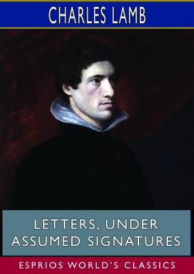Letters, Under Assumed Signatures (Esprios Classics)