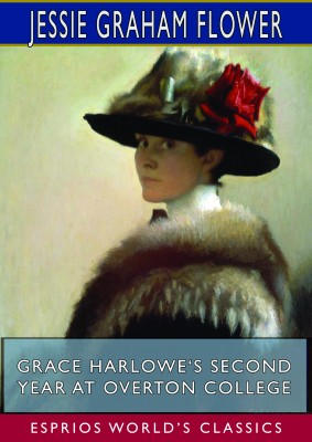 Grace Harlowe's Second Year at Overton College (Esprios Classics)