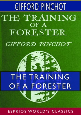 The Training of a Forester (Esprios Classics)