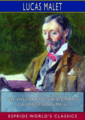 The History of Sir Richard Calmady, Volume II (Esprios Classics)