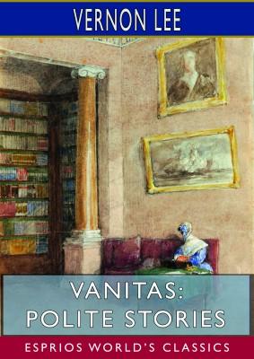 Vanitas: Polite Stories (Esprios Classics)