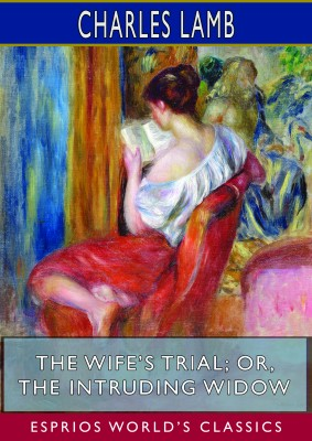 The Wife's Trial; or, The Intruding Widow (Esprios Classics)